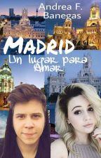 Madrid: Un Lugar Para Amar by AndreaaRodz
