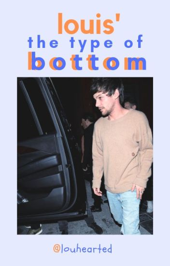 louis' the type of bottom