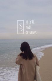 They're Made of Glass (Seventeen Fanfic) by seokmine_