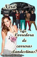 NERD O CORREDORA DE CARRERAS CLANDESTINAS? by ForeverAndEverBeYou-
