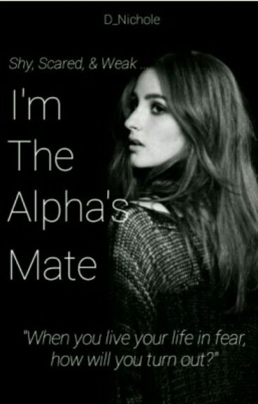 Shy, Scared, and Weak. I'm the Alpha's Mate.