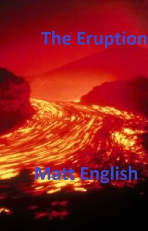 The Eruption- Volume 1 by MattEnglish