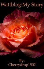 Wattblog:My story by Cherrydrop1502