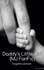 Daddy's Little Girl (MJ FanFic) by brigette-jackson