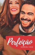Perfeição by GabrieliReis