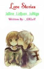 Love Stories - JaDine , LizQuen , JulNigo by _GXLaY