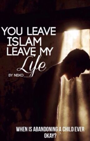 You Leave Islam, Leave My Life -ON HOLD by InvisibleEmpath