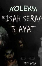 Koleksi Kisah Seram : 3 AYAT by adeeeya