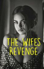 The Wife's Revenge ( On-going) by BloodyMissy