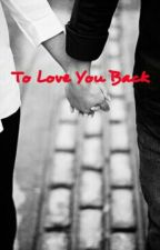 To Love You Back by beautifulgracee