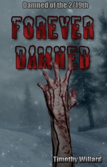 Forever Damned (Damned of the 2/19th - Book 20/Series Final) - Finished