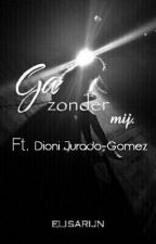 Ga zonder mij. ft. Dioni Jurado-Gomez by elisarijn