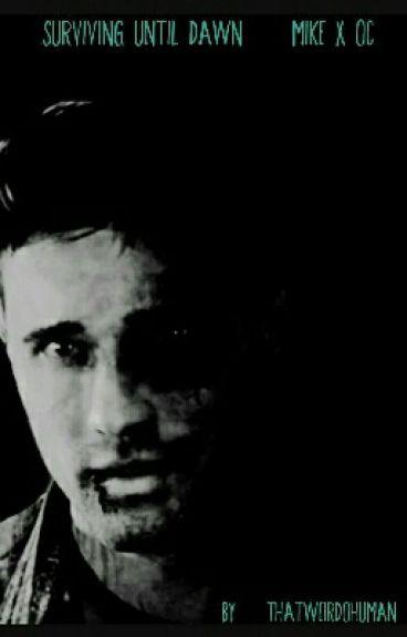 Surviving Until Dawn (Mike x OC)