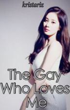 The Gay Who Loves Me by KristaRiz