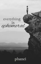 Everything Is Ephemeral - phan by phanci