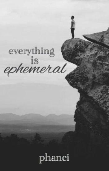 Everything Is Ephemeral - phan