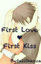 FIRST LOVE FIRST KISS by talithaoza