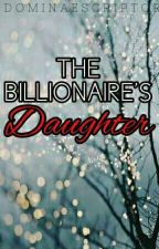 The Billionaire's Daughter by DominaeScriptor