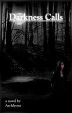 Darkness Calls [SHELVED] by AnInnocentBystander