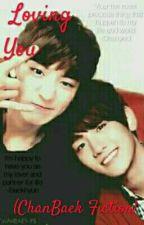 Loving You (ChanBaek Fiction) by kpop_fanfan27