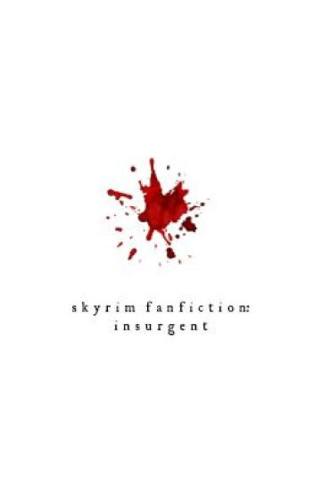 Insurgent // Skyrim Fanfiction