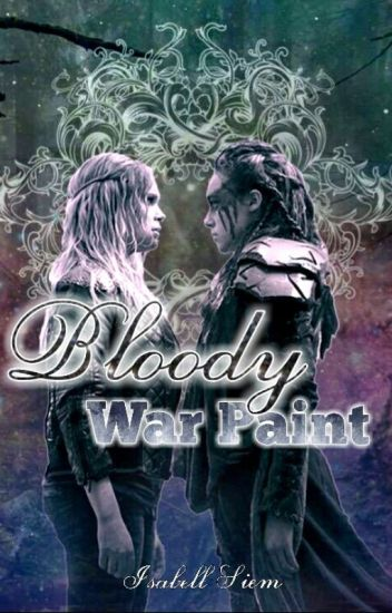 "Bloody War Paint {""The100"" Clexa} *COMPLETED*"