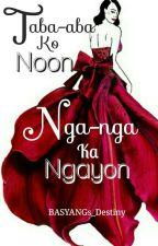 Taba-taba Ko Noon ! Nga-nga Ka Ngayon ! by BASYANGs_Destiny