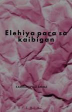 ELEHIYA PARA SA KAIBIGAN by bitterNaKungBitter