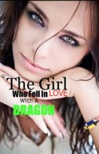 The Girl Who Fell in Love With a Dragon (ON HOLD) by seaweediswild