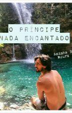 O Principe NADA Encantado by AninhaBMoura