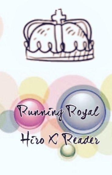 Running Royal Hiro X Reader