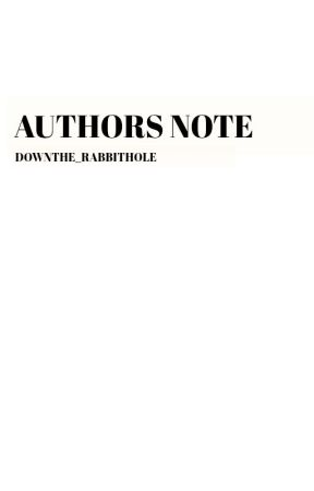 Authors Note by DownThe_RabbitHole