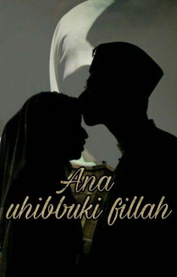 Ana uhibbuki fillah(aku mencintaimu karna allah)