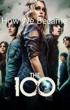 How We Became The 100 by fishyfacexxx
