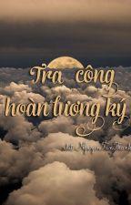 Tra Công Hoàn Lương Ký by TnThnhNguyn7