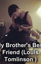My Brother Bestfriend(Louis Tomlinson) by EmmaAdams1D