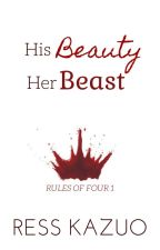 His Beauty, Her Beast (Rules of Four #1) by RessKazuo