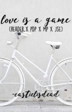 Love Is A Game (Reader x PewDiePie x Markiplier x Jacksepticeye) by -castielisdead