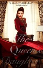 The Queen's Daughter: A Once Upon A Time Fanfic by LeighAnnaC