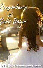 Pengorbanan si gadis Datar by eka_rt