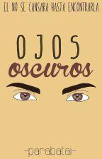 Ojos Oscuros (OC#2)  by -Parabatai-