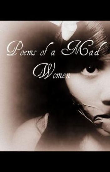 Poems of a Mad Women(Me)