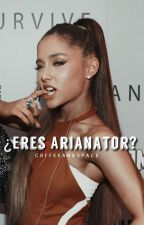 ¿Eres Arianator? by Macaxbae