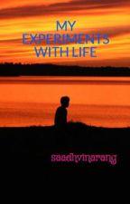 MY EXPERIMENTS WITH LIFE by saadhvinarang