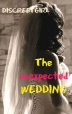 The Unexpected Wedding by DiscreetGirl