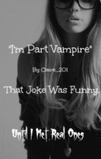 """I'm Part Vampire"" That Joke Was Funny, Until I Met Real Ones V V (1D) by Claire_201"