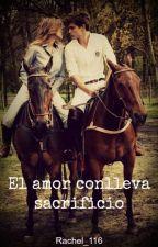 El amor conlleva sacrificio by Rachel_116