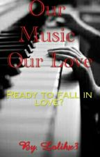 Our Music, Our Love © by Gabyx33