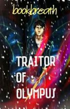 PERCY JACKSON, TRAITOR OF OLYMPUS ( Complete)(#watty2017)(#bluebirdawards2017) by bookbreath