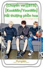 [ Chuyển Ver ] [ BTS ] [ Kookmin/Yoonmin ] Hải Thượng Phồn Hoa by Period1013